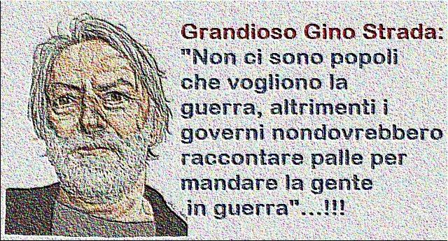 """Grandioso Gino Strada: """"Non ci sono popoli che vogliono la guerra, altrimenti i governi non dovrebbero raccontare palle per mandare la gente in guerra""""…!!!"""