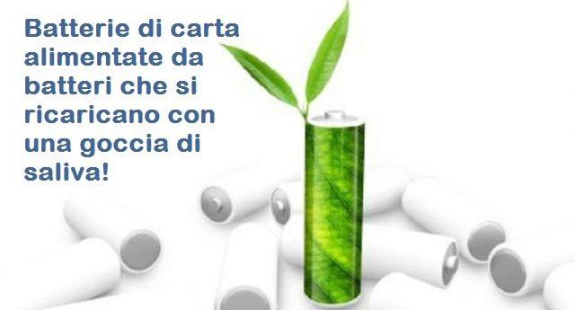 Batterie di carta alimentate da batteri che si ricaricano con una goccia di saliva!