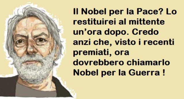 GINO STRADA: il Nobel per la Pace? Lo restituirei al mittente un'ora dopo. Credo anzi che, visto i recenti premiati, ora dovrebbero chiamarlo Nobel per la Guerra !!