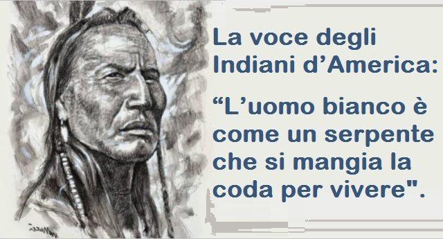 """La voce degli Indiani d'America: """"L'uomo bianco è come un serpente che si mangia la coda per vivere""""."""