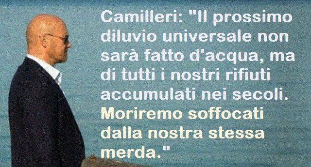 """Camilleri: """"Il prossimo diluvio universale non sarà fatto d'acqua, ma di tutti i nostri rifiuti accumulati nei secoli. Moriremo soffocati dalla nostra stessa merda."""""""