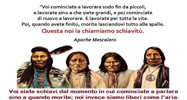 """La saggezza dei nativi Americani: """"Voi siete schiavi dal momento in cui cominciate a parlare sino a quando morite; noi invece siamo liberi come l'aria""""."""