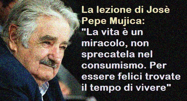 """La lezione di Josè Pepe Mujica: """"La vita è un miracolo, non sprecatela nel consumismo. Per essere felici trovate il tempo di vivere"""""""
