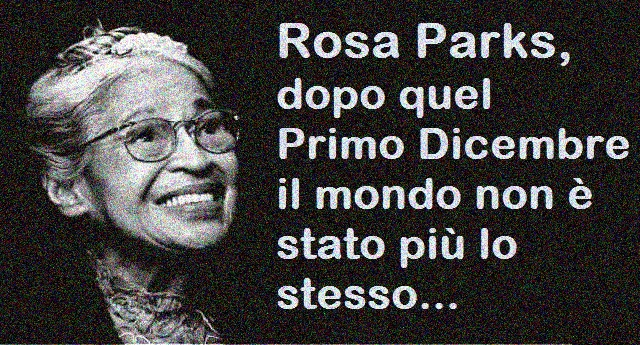 Rosa Parks, dopo quel Primo Dicembre di 63 anni fa il mondo non è stato più lo stesso…