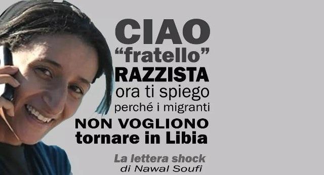 """Ciao """"fratello"""" razzista. Vuoi sapere perché i migranti non vogliono essere riportati in Libia? …La lettera shock dell'attivista Nawal Soufi che, razzista o no, dovresti leggere, imparare a memoria e diffondere…"""