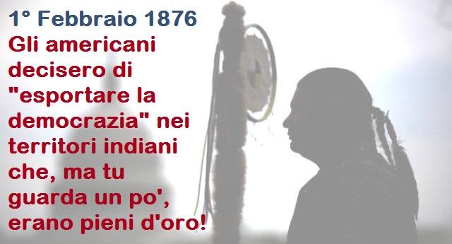 """1° Febbraio 1876 – il giorno della """"Memoria corta"""" – Gli Stati Uniti d'America dichiarano guerra ai Nativi Americani rei di un crimine imperdonabile: nei loro territori c'era l'oro!"""