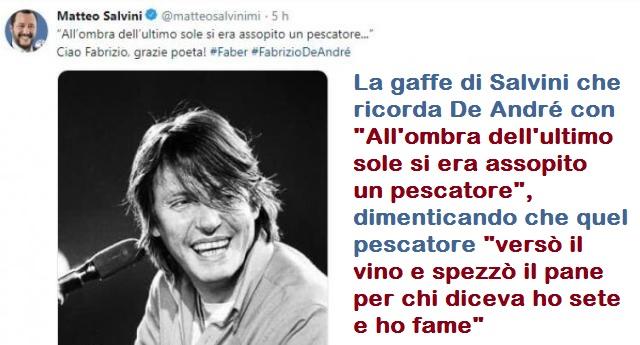 """Salvini ricorda De André con i suoi versi """"All'ombra dell'ultimo sole si era assopito un pescatore"""" …ora, cos'è che il nostro Ministro non ha capito di quel pescatore che """"versò il vino e spezzò il pane per chi diceva ho sete e ho fame""""…?"""