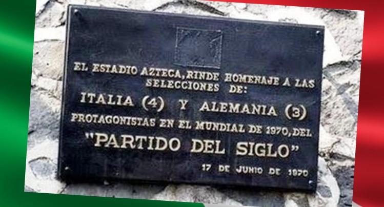 """Amarcord – 17 giugno 1970, 49 anni fa, la mitica semifinale Italia-Germania 4-3. Da allora all'ingresso dello stadio Azteca di Città del Messico è apposta la targa """"El partido del siglo"""""""